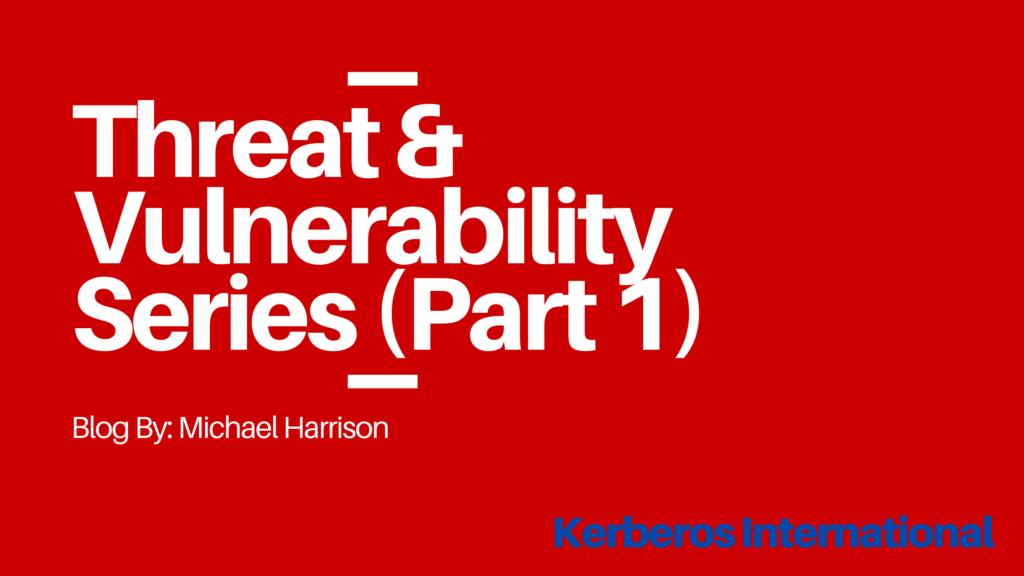 Threat & Vulnerability Series (Part 1)